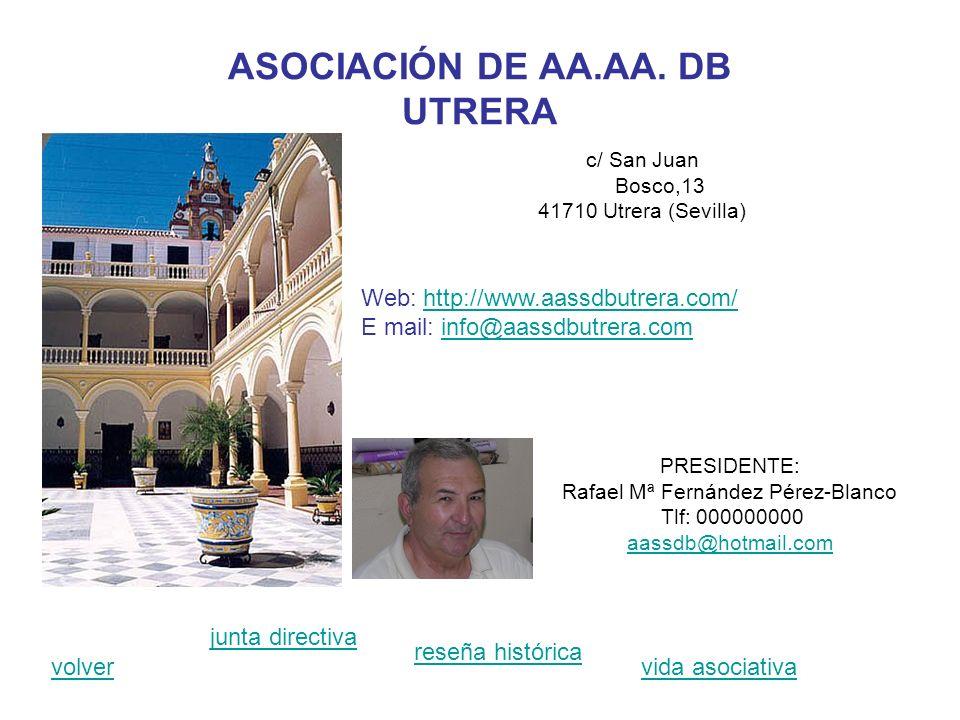 ASOCIACIÓN DE AA.AA. DB UTRERA c/ San Juan Bosco,13 41710 Utrera (Sevilla) PRESIDENTE: Rafael Mª Fernández Pérez-Blanco Tlf: 000000000 aassdb@hotmail.