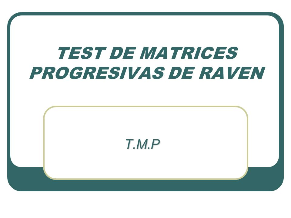 TEST DE MATRICES PROGRESIVAS DE RAVEN T.M.P