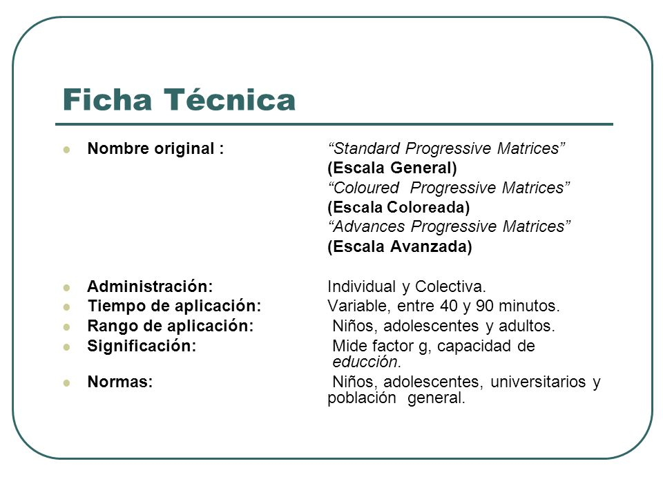 Ficha Técnica Nombre original : Standard Progressive Matrices (Escala General) Coloured Progressive Matrices (Escala Coloreada) Advances Progressive M