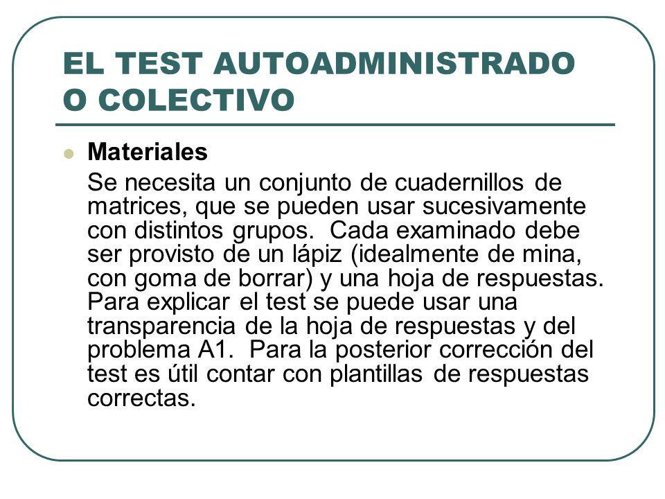 EL TEST AUTOADMINISTRADO O COLECTIVO Materiales Se necesita un conjunto de cuadernillos de matrices, que se pueden usar sucesivamente con distintos gr