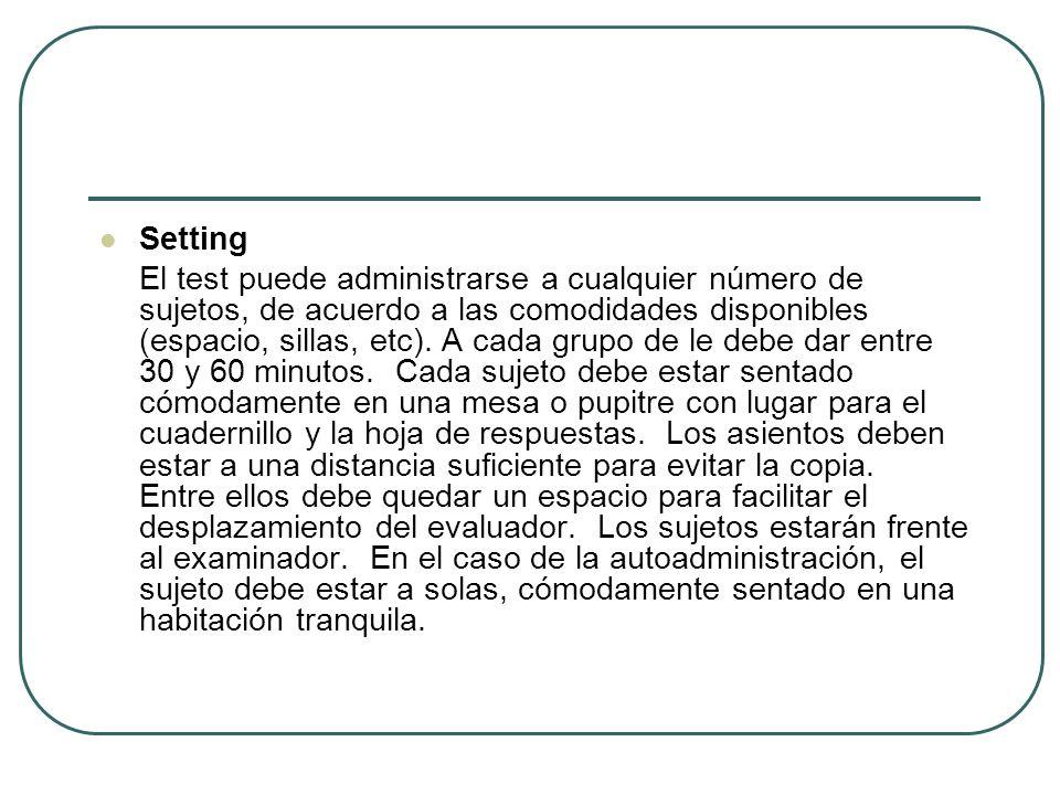 Setting El test puede administrarse a cualquier número de sujetos, de acuerdo a las comodidades disponibles (espacio, sillas, etc). A cada grupo de le