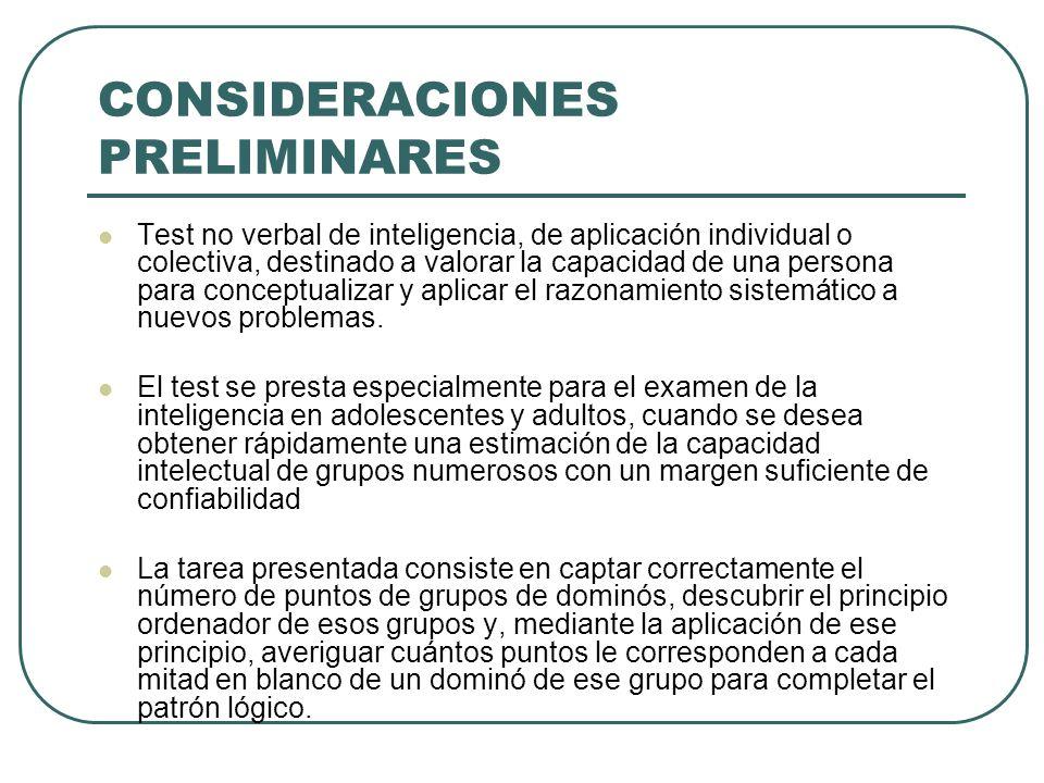 CONSIDERACIONES PRELIMINARES Test no verbal de inteligencia, de aplicación individual o colectiva, destinado a valorar la capacidad de una persona par
