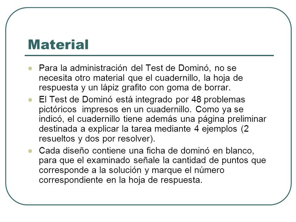 Material Para la administración del Test de Dominó, no se necesita otro material que el cuadernillo, la hoja de respuesta y un lápiz grafito con goma