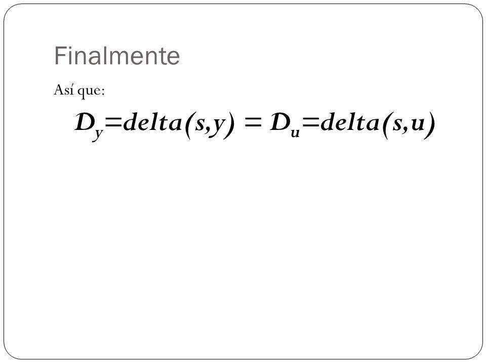 Finalmente Así que: D y =delta(s,y) = D u =delta(s,u)