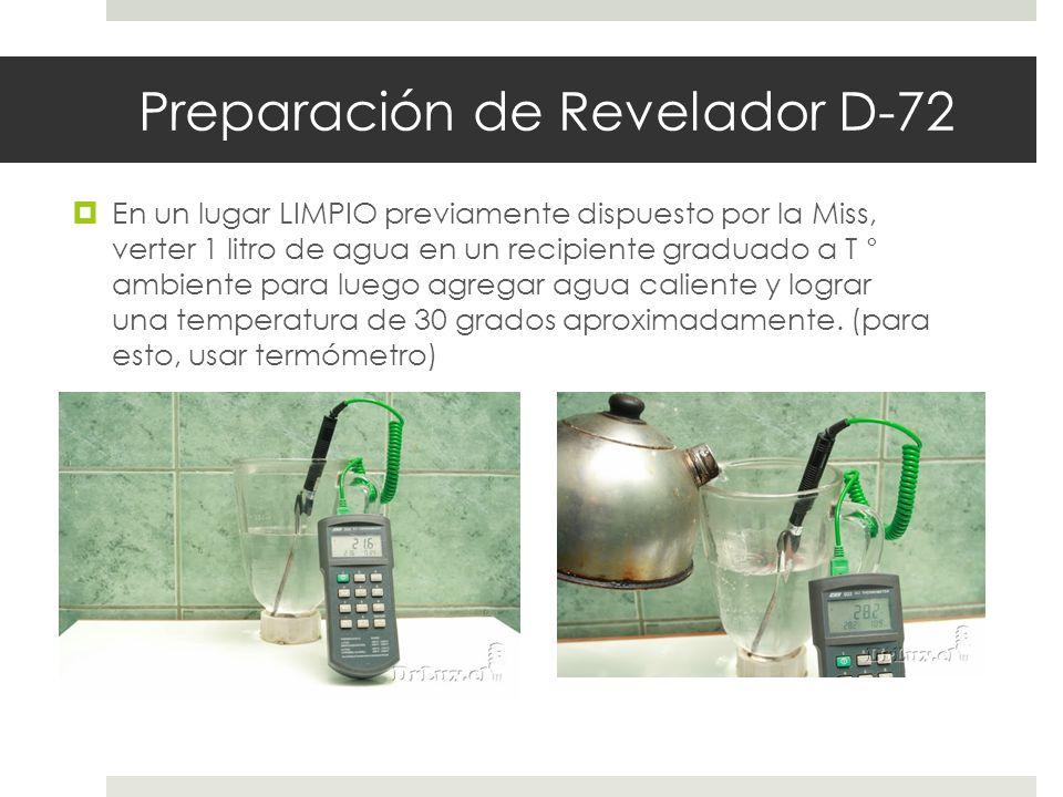 Preparación de Revelador D-72 En un lugar LIMPIO previamente dispuesto por la Miss, verter 1 litro de agua en un recipiente graduado a T ° ambiente pa