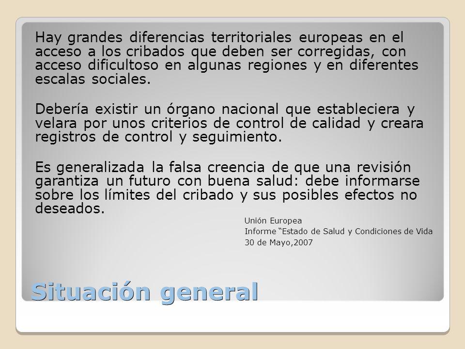 Situación general Hay grandes diferencias territoriales europeas en el acceso a los cribados que deben ser corregidas, con acceso dificultoso en algun