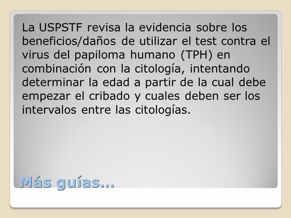 Más guías… La USPSTF revisa la evidencia sobre los beneficios/daños de utilizar el test contra el virus del papiloma humano (TPH) en combinación con l