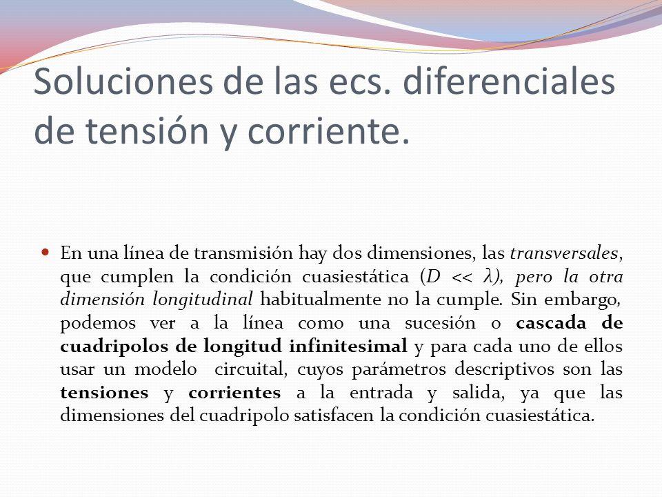 Soluciones de las ecs. diferenciales de tensión y corriente. En una línea de transmisión hay dos dimensiones, las transversales, que cumplen la condic