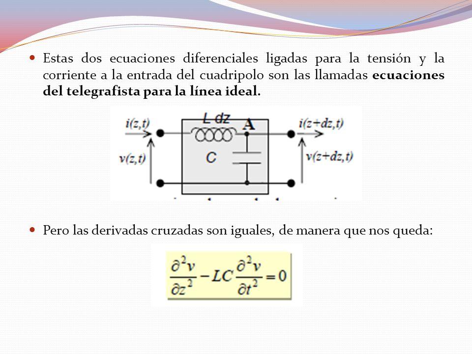 Estas dos ecuaciones diferenciales ligadas para la tensión y la corriente a la entrada del cuadripolo son las llamadas ecuaciones del telegrafista par