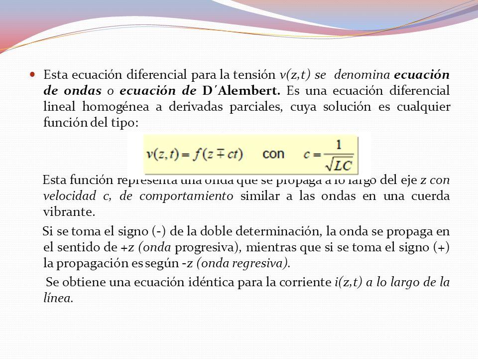 Esta ecuación diferencial para la tensión v(z,t) se denomina ecuación de ondas o ecuación de D´Alembert. Es una ecuación diferencial lineal homogénea
