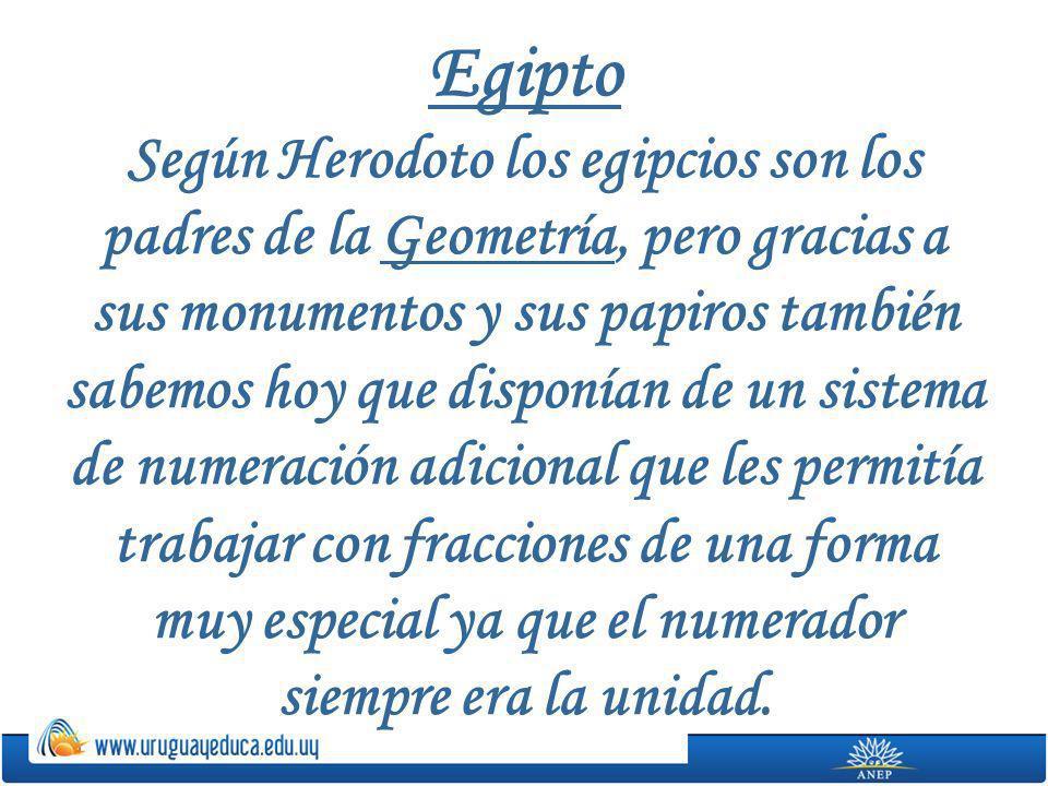 Egipto Según Herodoto los egipcios son los padres de la Geometría, pero gracias a sus monumentos y sus papiros también sabemos hoy que disponían de un