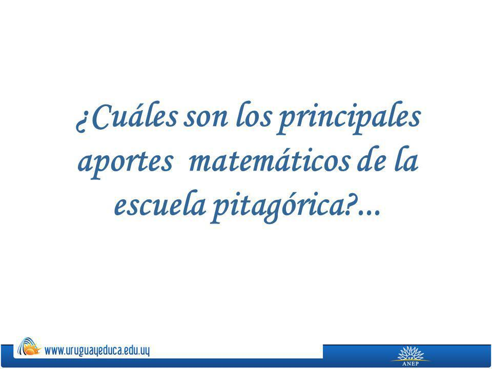 ¿Cuáles son los principales aportes matemáticos de la escuela pitagórica?...