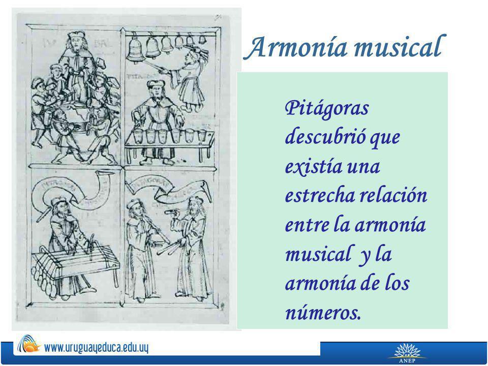 Armonía musical Pitágoras descubrió que existía una estrecha relación entre la armonía musical y la armonía de los números.
