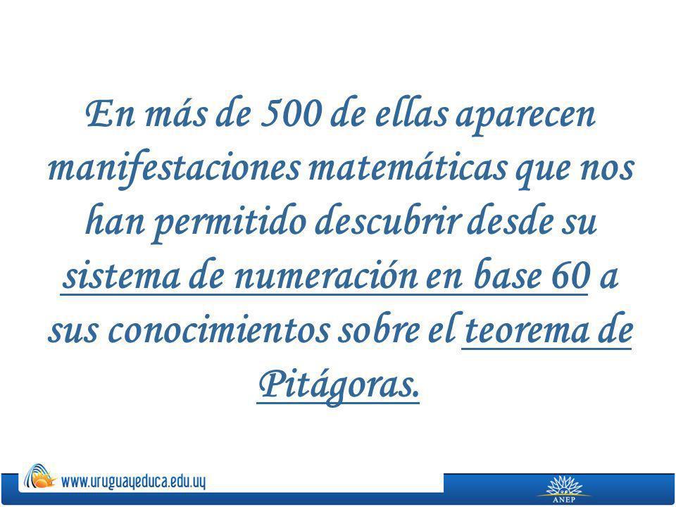 En más de 500 de ellas aparecen manifestaciones matemáticas que nos han permitido descubrir desde su sistema de numeración en base 60 a sus conocimien