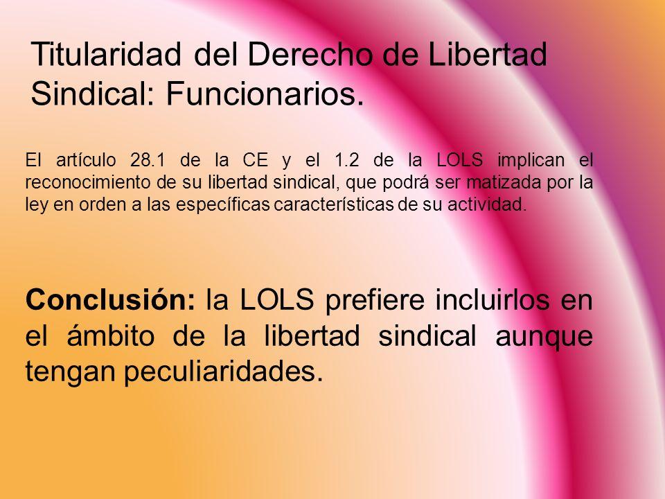 El artículo 28.1 de la CE y el 1.2 de la LOLS implican el reconocimiento de su libertad sindical, que podrá ser matizada por la ley en orden a las esp