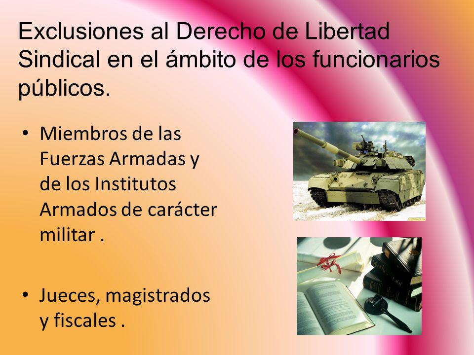 Exclusiones al Derecho de Libertad Sindical en el ámbito de los funcionarios públicos. Miembros de las Fuerzas Armadas y de los Institutos Armados de