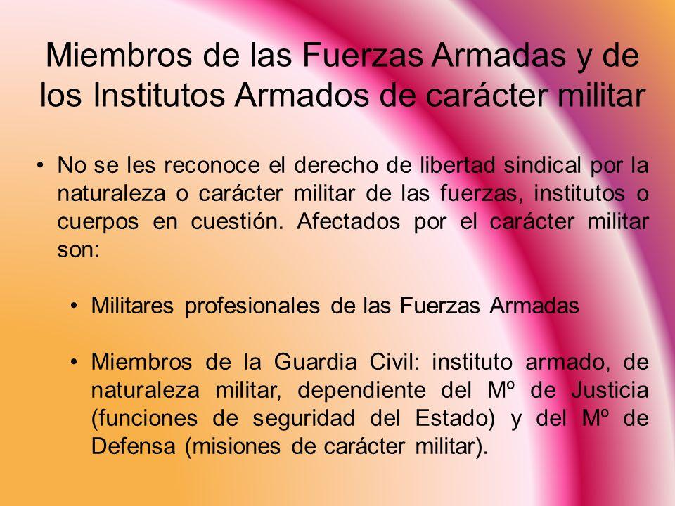 Miembros de las Fuerzas Armadas y de los Institutos Armados de carácter militar No se les reconoce el derecho de libertad sindical por la naturaleza o