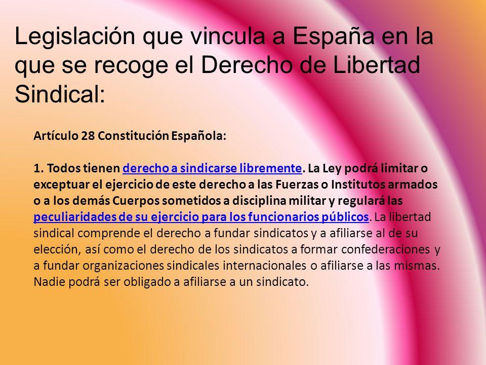 Artículo 28 Constitución Española: 1. Todos tienen derecho a sindicarse libremente. La Ley podrá limitar o exceptuar el ejercicio de este derecho a la