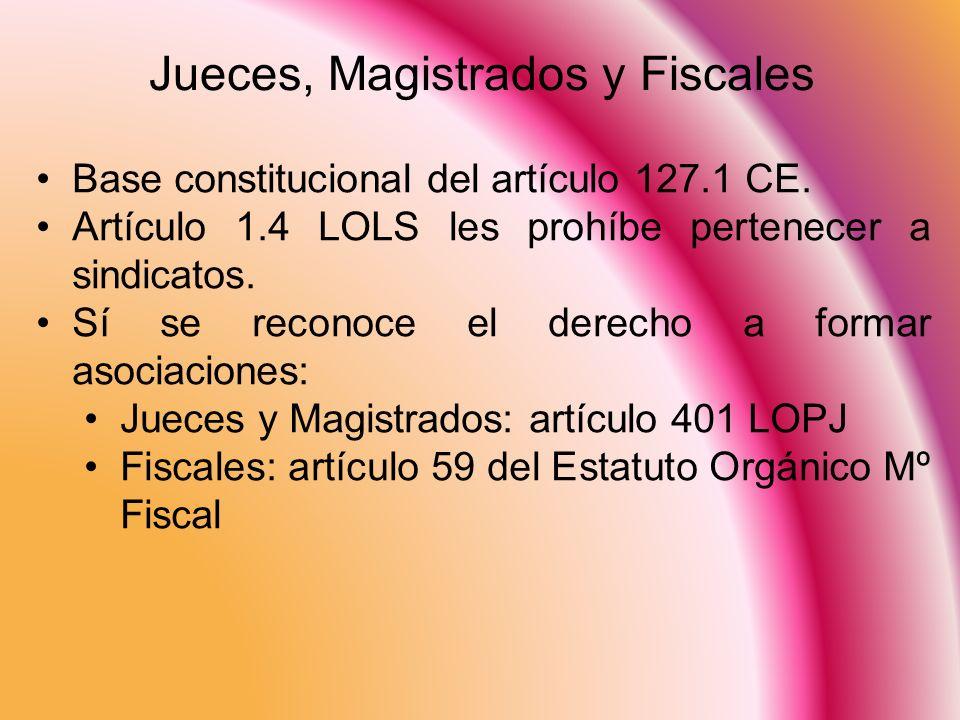 Jueces, Magistrados y Fiscales Base constitucional del artículo 127.1 CE. Artículo 1.4 LOLS les prohíbe pertenecer a sindicatos. Sí se reconoce el der