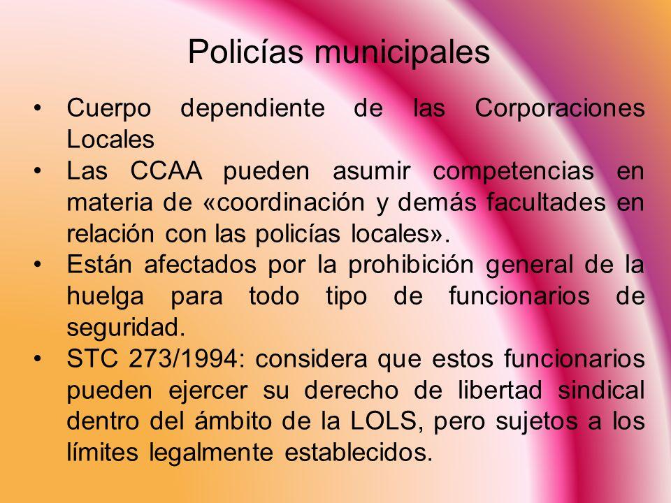 Policías municipales Cuerpo dependiente de las Corporaciones Locales Las CCAA pueden asumir competencias en materia de «coordinación y demás facultade