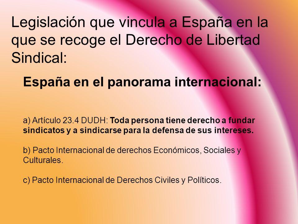 España en el panorama internacional: a) Artículo 23.4 DUDH: Toda persona tiene derecho a fundar sindicatos y a sindicarse para la defensa de sus inter