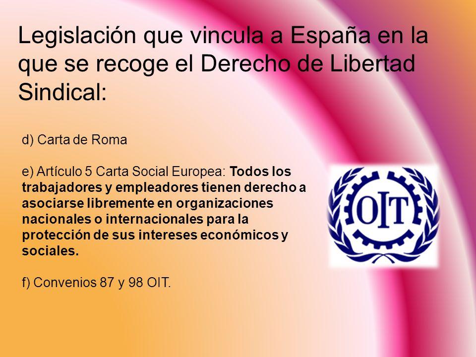 d) Carta de Roma e) Artículo 5 Carta Social Europea: Todos los trabajadores y empleadores tienen derecho a asociarse libremente en organizaciones naci