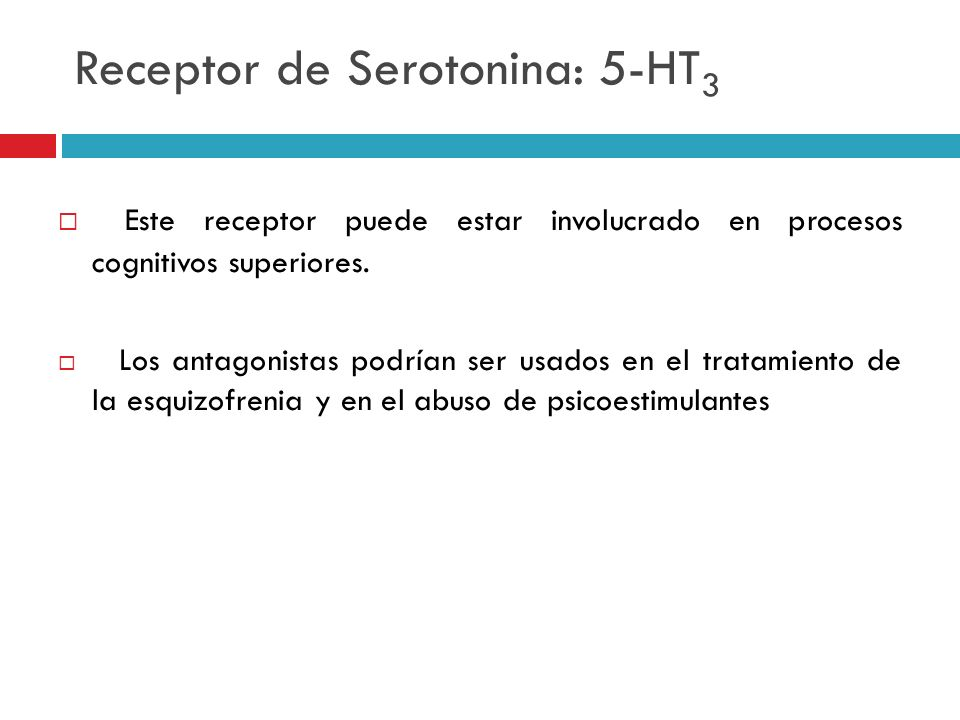 Receptor de Serotonina: 5-HT 3 Este receptor puede estar involucrado en procesos cognitivos superiores. Los antagonistas podrían ser usados en el trat