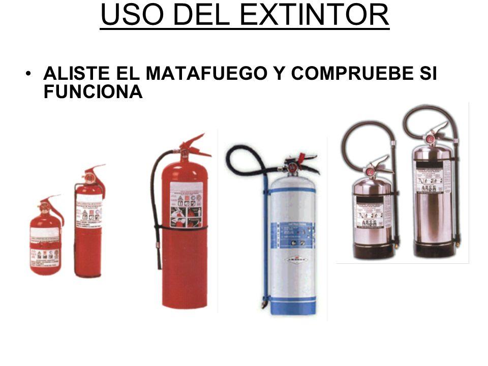 USO DEL EXTINTOR ALISTE EL MATAFUEGO Y COMPRUEBE SI FUNCIONA