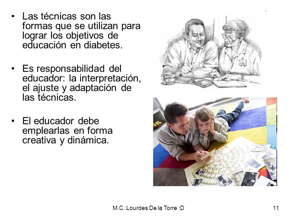 M.C. Lourdes De la Torre :D11 Las técnicas son las formas que se utilizan para lograr los objetivos de educación en diabetes. Es responsabilidad del e