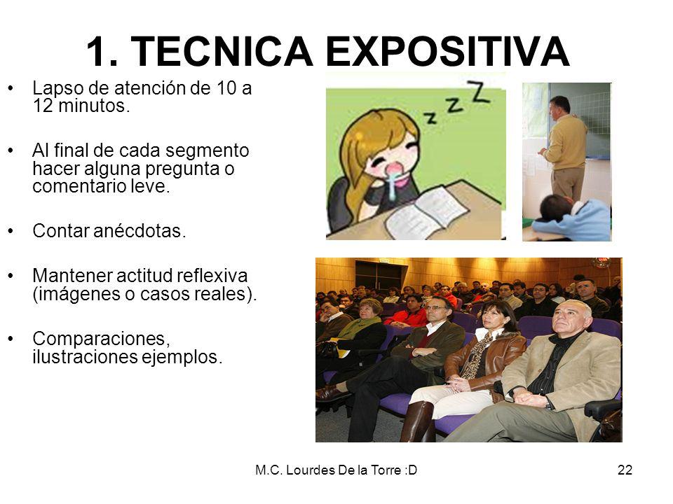 M.C. Lourdes De la Torre :D22 Lapso de atención de 10 a 12 minutos. Al final de cada segmento hacer alguna pregunta o comentario leve. Contar anécdota
