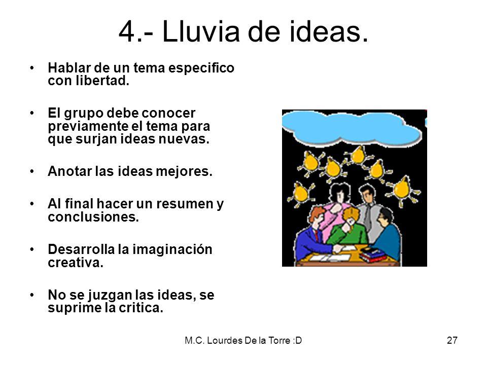 M.C. Lourdes De la Torre :D27 4.- Lluvia de ideas. Hablar de un tema especifico con libertad. El grupo debe conocer previamente el tema para que surja
