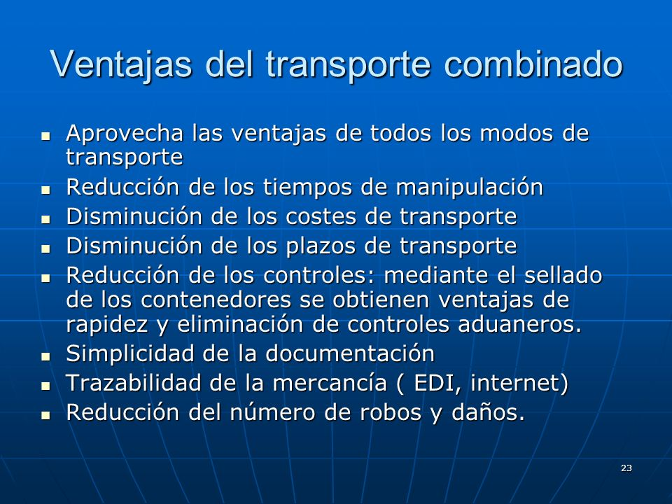22 TRANSPORTE COMBINADO El movimiento de personas o mercancías utilizando dos o más medios de transporte al amparo de un único documento y, generalmen