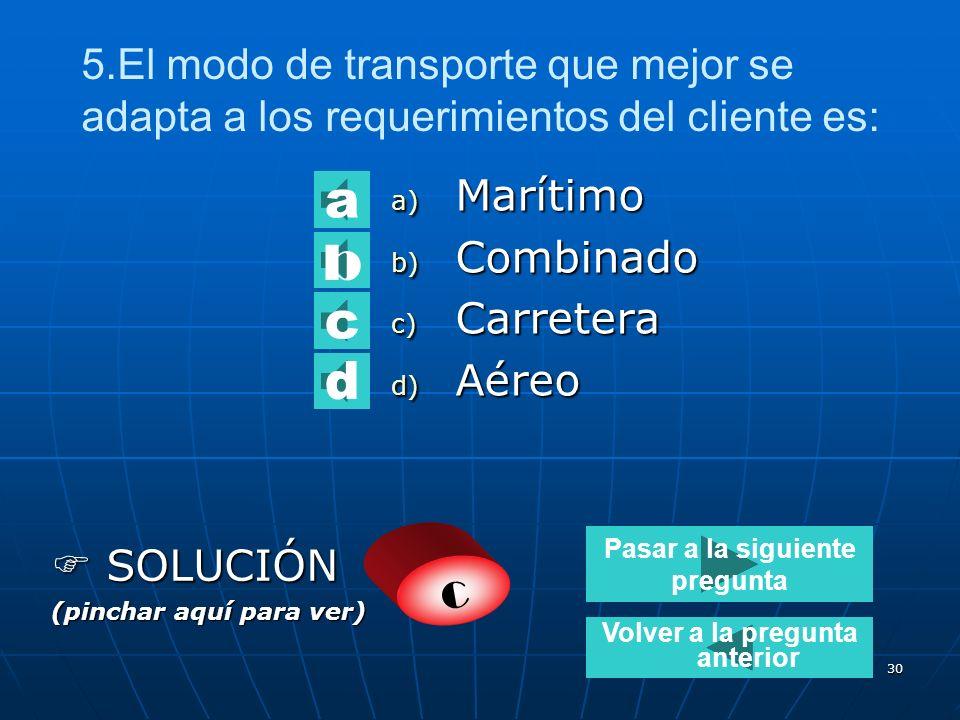 29 4.El modo de transporte que registra mayor número de accidentes es: a) Marítimo b) Aéreo c) Combinado d) Carretera SOLUCIÓN SOLUCIÓN (pinchar aquí