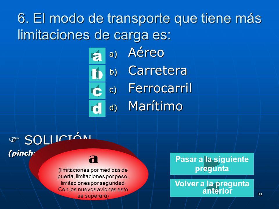30 5.El modo de transporte que mejor se adapta a los requerimientos del cliente es: a) Marítimo b) Combinado c) Carretera d) Aéreo SOLUCIÓN SOLUCIÓN (
