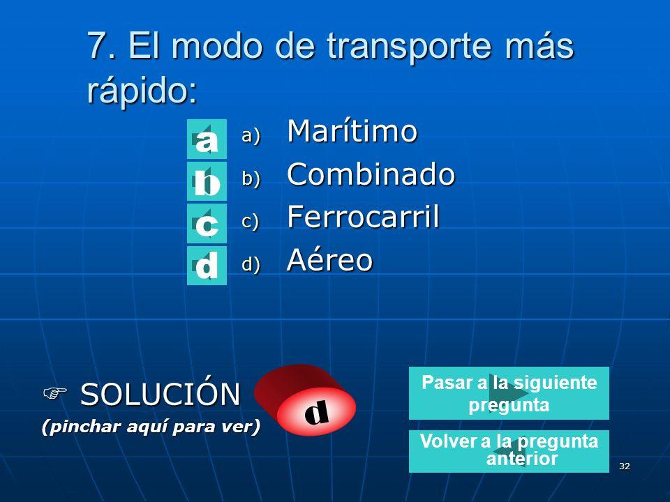 31 6. El modo de transporte que tiene más limitaciones de carga es: a) Aéreo b) Carretera c) Ferrocarril d) Marítimo SOLUCIÓN SOLUCIÓN (pinchar aquí p