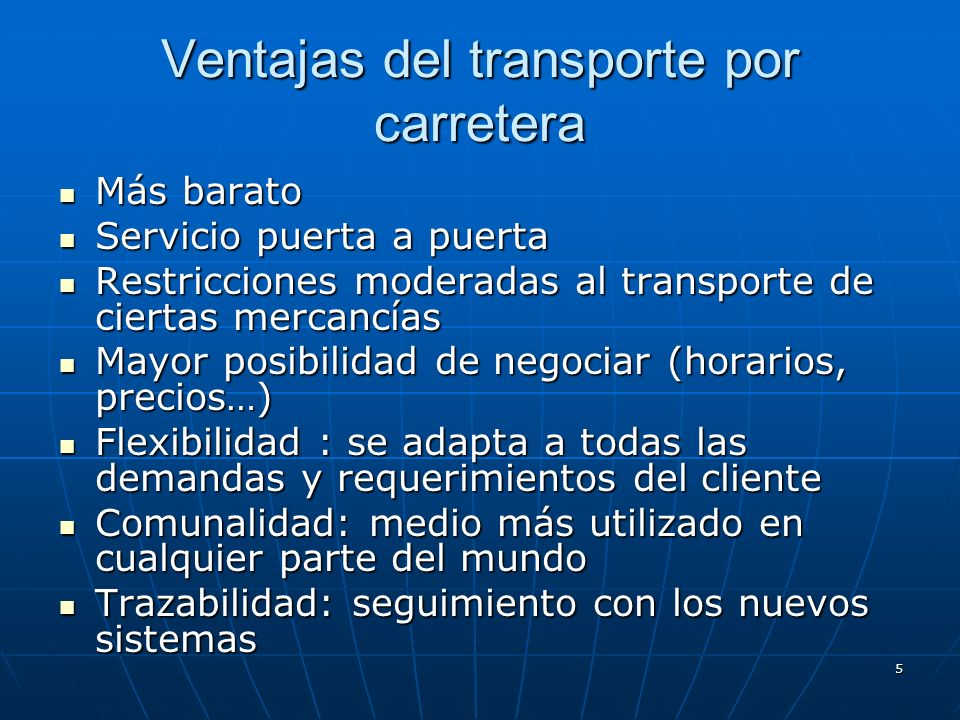 4 TRANSPORTE POR CARRETERA Es el medio de transporte de personas o cosas utilizando la red de carreteras para ello. Es el medio de transporte de perso