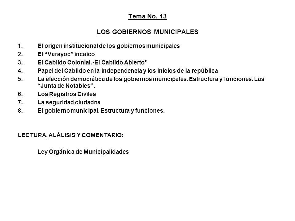 Tema No. 13 LOS GOBIERNOS MUNICIPALES 1.El origen institucional de los gobiernos municipales 2.El Varayoc incaico 3.El Cabildo Colonial. ·El Cabildo A