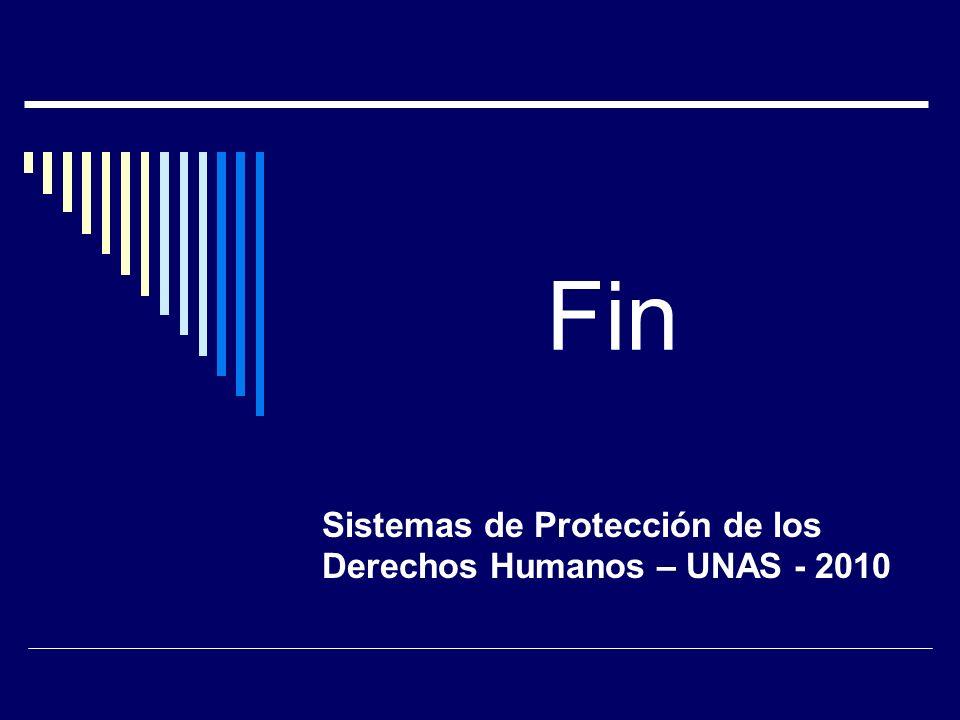Fin Sistemas de Protección de los Derechos Humanos – UNAS - 2010