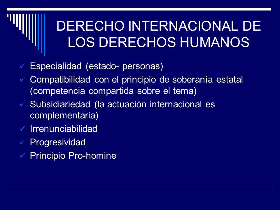 DERECHO INTERNACIONAL DE LOS DERECHOS HUMANOS Especialidad (estado- personas) Compatibilidad con el principio de soberanía estatal (competencia compar