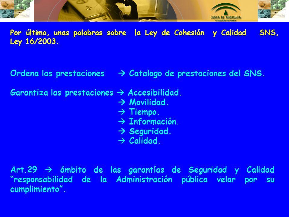 Por último, unas palabras sobre la Ley de Cohesión y Calidad SNS, Ley 16/2003. Ordena las prestaciones Catalogo de prestaciones del SNS. Garantiza las