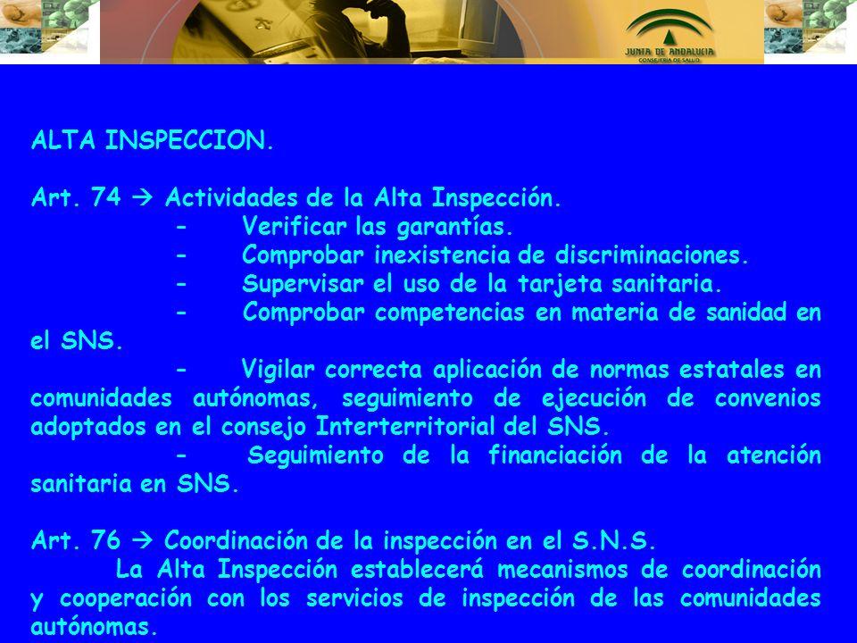 ALTA INSPECCION. Art. 74 Actividades de la Alta Inspección. - Verificar las garantías. - Comprobar inexistencia de discriminaciones. - Supervisar el u