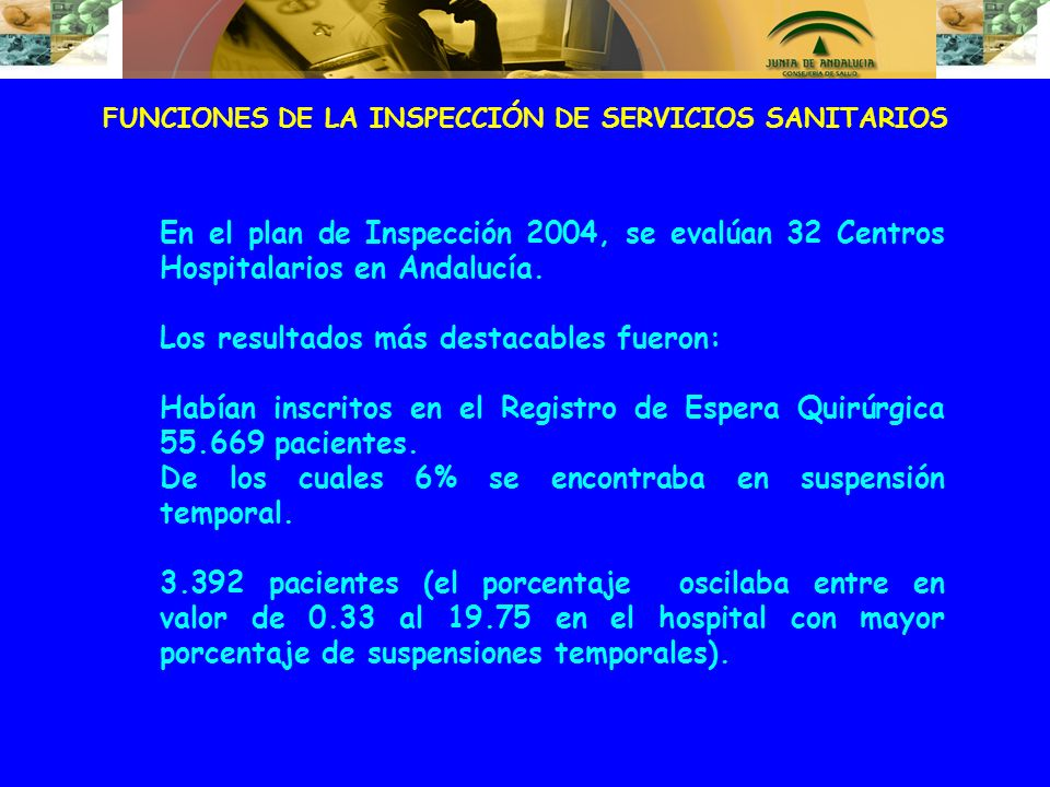 FUNCIONES DE LA INSPECCIÓN DE SERVICIOS SANITARIOS En el plan de Inspección 2004, se evalúan 32 Centros Hospitalarios en Andalucía. Los resultados más