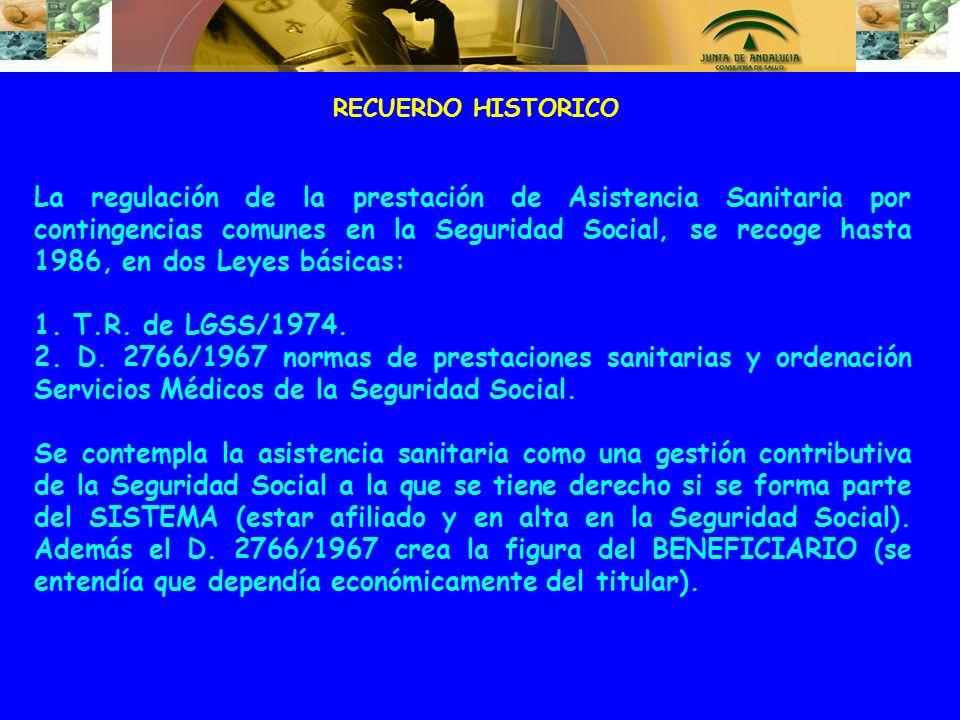 RECUERDO HISTORICO La regulación de la prestación de Asistencia Sanitaria por contingencias comunes en la Seguridad Social, se recoge hasta 1986, en d