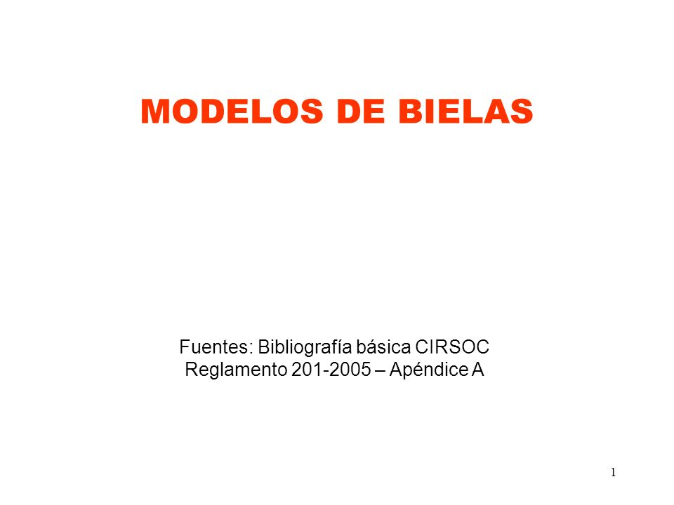 1 MODELOS DE BIELAS Fuentes: Bibliografía básica CIRSOC Reglamento 201-2005 – Apéndice A