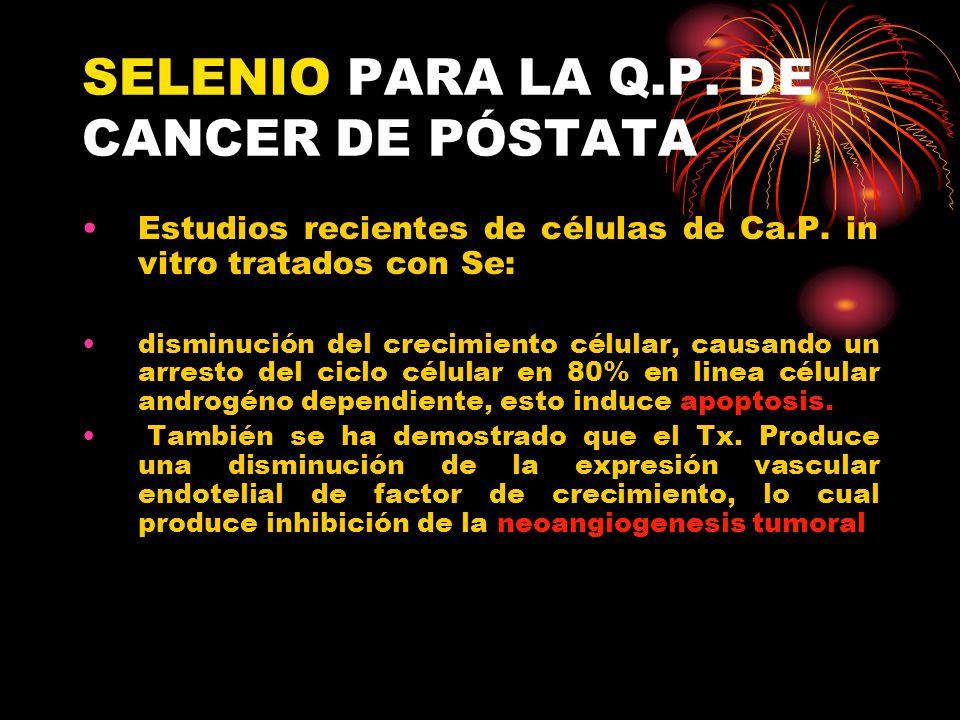 SELENIO PARA LA Q.P. DE CANCER DE PÓSTATA Estudios recientes de células de Ca.P. in vitro tratados con Se: disminución del crecimiento célular, causan