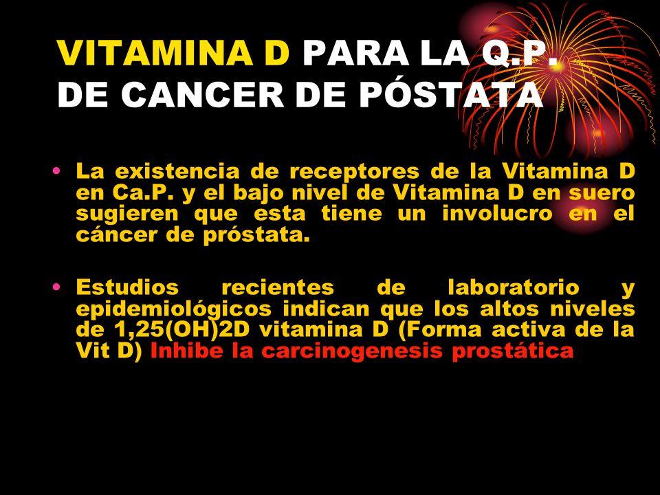 VITAMINA D PARA LA Q.P. DE CANCER DE PÓSTATA La existencia de receptores de la Vitamina D en Ca.P. y el bajo nivel de Vitamina D en suero sugieren que
