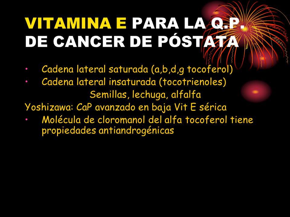 VITAMINA E PARA LA Q.P. DE CANCER DE PÓSTATA Cadena lateral saturada (a,b,d,g tocoferol) Cadena lateral insaturada (tocotrienoles) Semillas, lechuga,