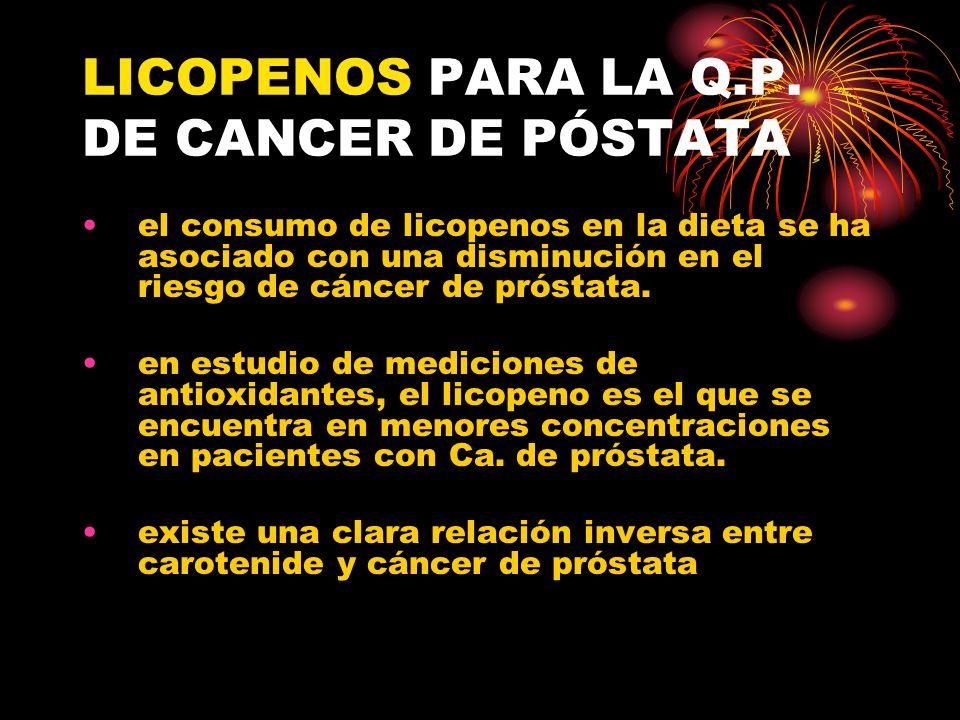 LICOPENOS PARA LA Q.P. DE CANCER DE PÓSTATA el consumo de licopenos en la dieta se ha asociado con una disminución en el riesgo de cáncer de próstata.