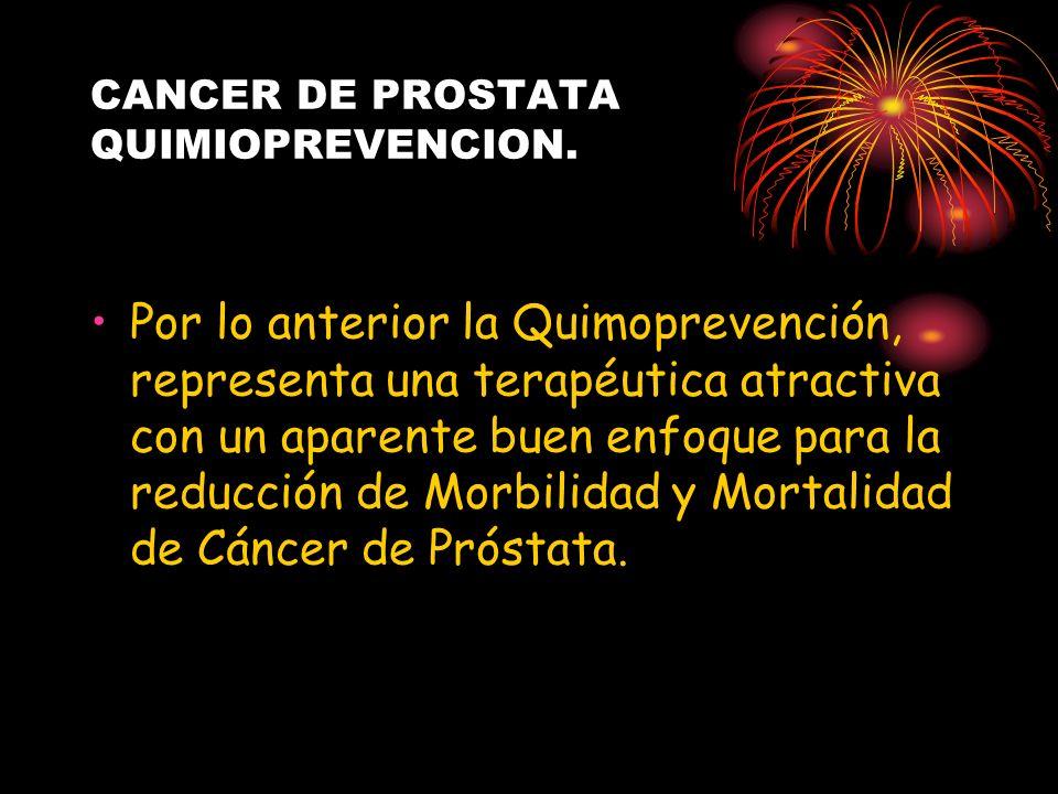 CANCER DE PROSTATA QUIMIOPREVENCION. Por lo anterior la Quimoprevención, representa una terapéutica atractiva con un aparente buen enfoque para la red