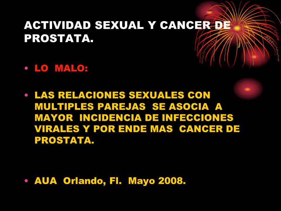 ACTIVIDAD SEXUAL Y CANCER DE PROSTATA. LO MALO: LAS RELACIONES SEXUALES CON MULTIPLES PAREJAS SE ASOCIA A MAYOR INCIDENCIA DE INFECCIONES VIRALES Y PO